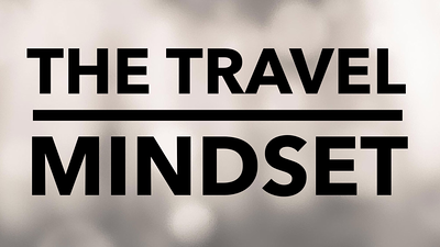 Travel Tips and The Travel Mindset